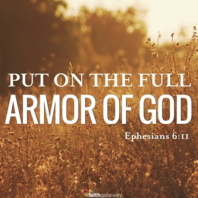 "bible verse ""put on the full armor of god"" - ephesians 6:11. verse is on top of a picture of a field"